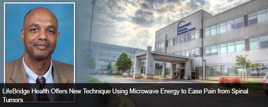 LifeBridge Health Offers New Technique Using Microwave Energy to Ease Pain from Spinal Tumors